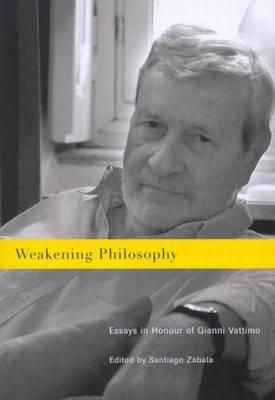 Weakening Philosophy - Essays in Honour of Gianni Vattimo (Electronic book text): Santiago Zabala