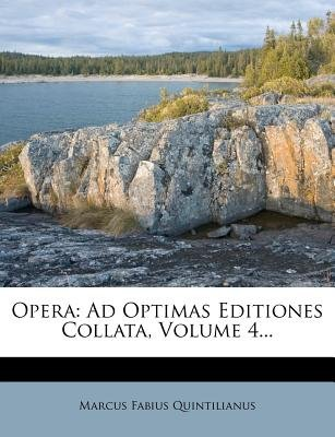 Opera - Ad Optimas Editiones Collata, Volume 4... (Paperback): Marcus Fabius Quintilianus