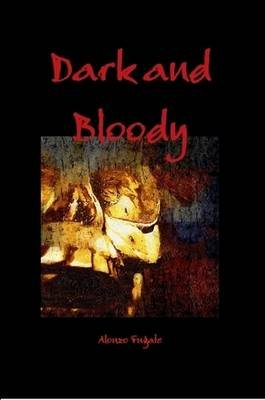 Dark and Bloody (Paperback): Alonzo Fugate