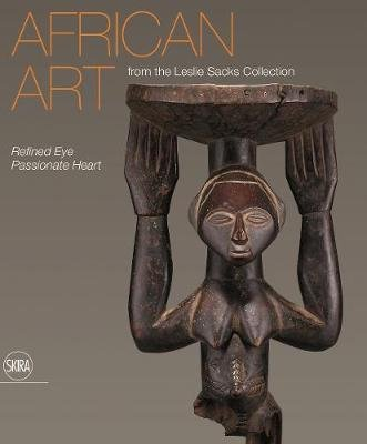 African Art from the Leslie Sacks Collection - Refined Eye, Passionate Heart (Hardcover): Amanda M Maples, Karel Nel