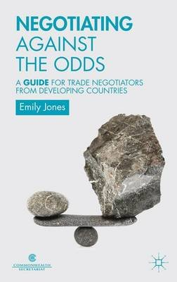Negotiating Against the Odds - A Guide for Trade Negotiators from Developing Countries (Electronic book text): Commonwealth...