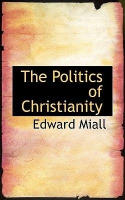 The Politics of Christianity (Hardcover): Edward Miall