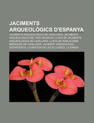 Jaciments Arqueologics D'Espanya - Jaciments Arqueologics de Catalunya, Jaciments Arqueologics del Pais Valencia (Catalan,...