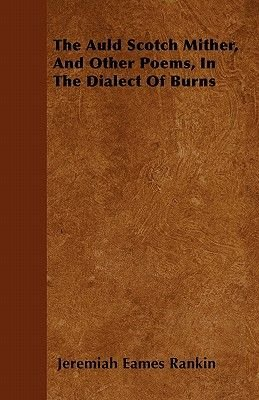 The Auld Scotch Mither, And Other Poems, In The Dialect Of Burns (Paperback): Jeremiah Eames Rankin