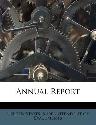 Annual Report (Paperback): United States Superintendent of Documen