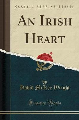 An Irish Heart (Classic Reprint) (Paperback): David McKee Wright
