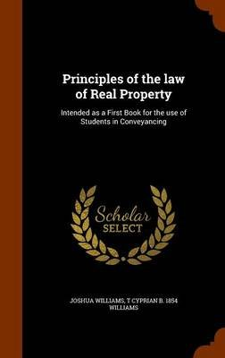 Principles of the Law of Real Property - Intended as a First Book for the Use of Students in Conveyancing (Hardcover): Joshua...