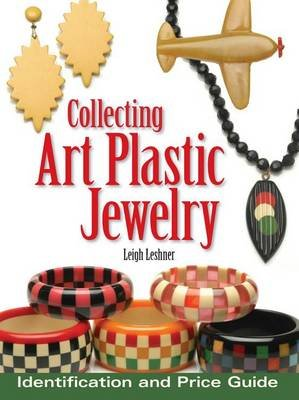 Collecting Art Plastic Jewelry - Identification and Price Guide (Electronic book text): Leigh Leshner