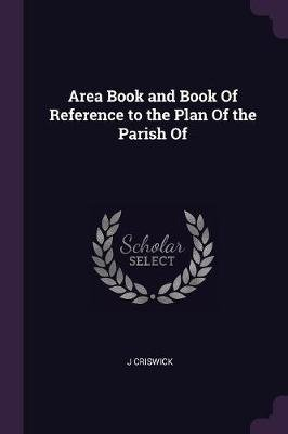 Area Book and Book of Reference to the Plan of the Parish of (Paperback): J Criswick