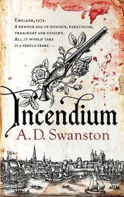 Incendium (Hardcover): A. D. Swanston