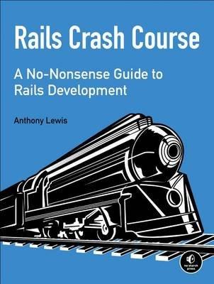 Rails Crash Course - A No-Nonsense Guide to Rails Development (Electronic book text): Anthony Lewis
