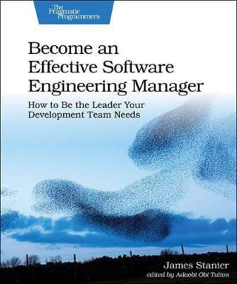 Become an Effective Software Engineering Manager (Paperback): James Stanier