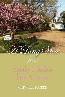 A Long View from Sandy Hook's Pine Grove (Paperback): Ruby Lee Norris