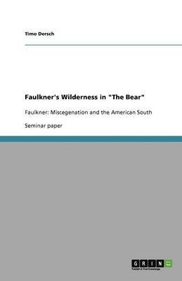 Faulkner's Wilderness in the Bear (Paperback): Timo Dersch