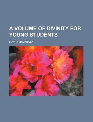 A Volume of Divinity for Young Students (Paperback): Lowry M'clintock