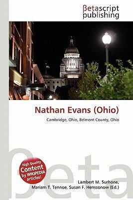 Nathan Evans (Ohio) (Paperback): Lambert M. Surhone, Mariam T. Tennoe, Susan F. Henssonow