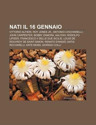 Nati Il 16 Gennaio - Vittorio Alfieri, Roy Jones Jr., Antonio Chichiarelli, John Carpenter, Bobby Zamora, Aaliyah, Rodolfo...