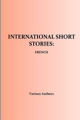 International Short Stories - French (Paperback): Francois Coppee, Honore De Balzac, Paul Bourget