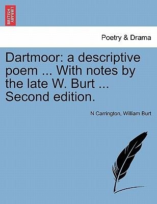 Dartmoor - A Descriptive Poem ... with Notes by the Late W. Burt ... Second Edition. (Paperback): N. Carrington, William Burt