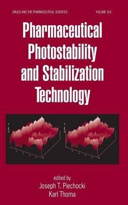Pharmaceutical Photostability and Stabilization Technology (Hardcover, Illustrated Ed): Joseph T Piechocki, Karl Thoma