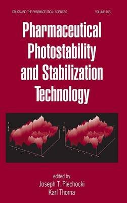Pharmaceutical Photostability and Stabilization Technology (Hardcover, Illustrated Ed): Joseph T Piechocki, Karl Thoma