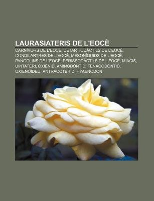 Laurasiateris de L'Eoce - Carnivors de L'Eoce, Cetartiodactils de L'Eoce, Condilartres de L'Eoce,...