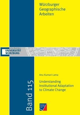 Understanding Institutional Adaptation to Climate Change (Paperback): Anu Kumari Lama