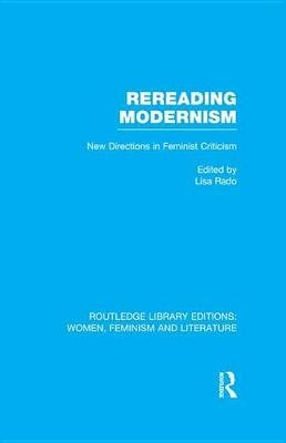 Rereading Modernism - New Directions in Feminist Criticism (Electronic book text): Lisa Rado
