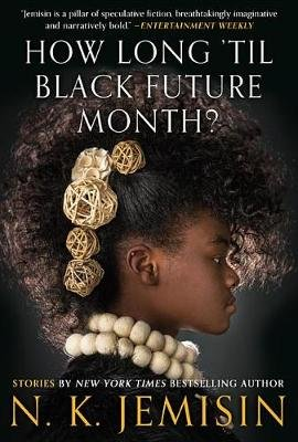 How Long 'til Black Future Month? - Stories (Hardcover): N.K. Jemisin