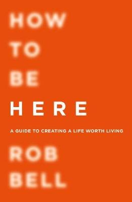 How To Be Here (Paperback): Rob Bell