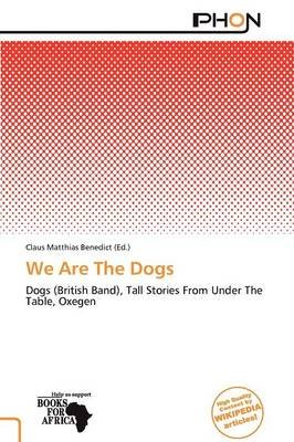 We Are the Dogs (Paperback): Claus Matthias Benedict