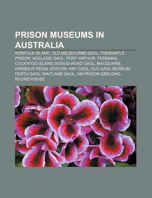 Prison Museums in Australia - Norfolk Island, Old Melbourne Gaol, Fremantle Prison, Adelaide Gaol, Port Arthur, Tasmania,...