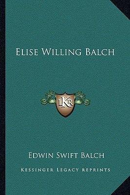 Elise Willing Balch (Paperback): Edwin Swift Balch