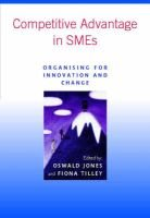 Competitive Advantage in SMEs - Organising for Innovation and Change (Paperback): Oswald Jones, Fiona Tilley