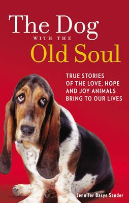 The Dog with the Old Soul (Paperback): Jennifer Basye Sander