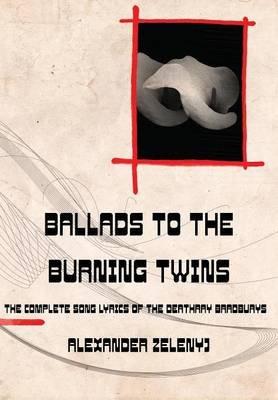 Ballads to the Burning Twins (Hardcover): Alexander Zelenyj
