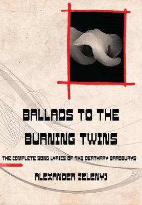 Ballads to the Burning Twins (Hardcover): Alexander Zelenyj