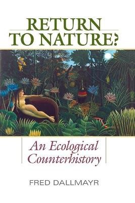 Return to Nature? - An Ecological Counterhistory (Paperback): Fred Dallmayr