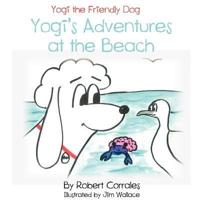 Yogi's Adventures at the Beach (Paperback): Robert Corrales