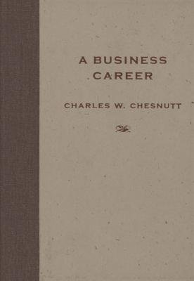 A Business Career (Electronic book text): Charles W. Chesnutt