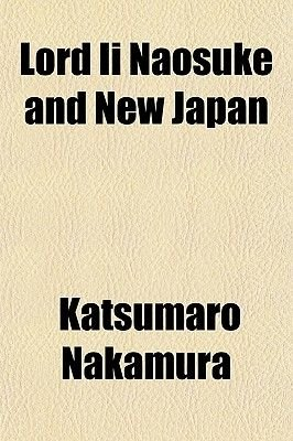 Lord II Naosuke and New Japan (Paperback): Katsumaro Nakamura