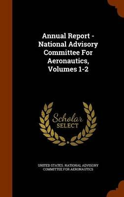 Annual Report - National Advisory Committee for Aeronautics, Volumes 1-2 (Hardcover): United States National Advisory Committ