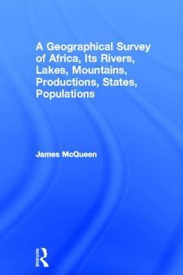 A Geographical Survey of Africa, Its Rivers, Lakes, Mountains, Productions, States, Populations (Hardcover, New Impression):...