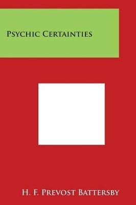 Psychic Certainties (Paperback): H. F. Prevost Battersby