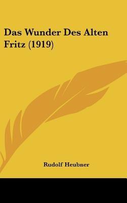 Das Wunder Des Alten Fritz (1919) (English, German, Hardcover): Rudolf Heubner