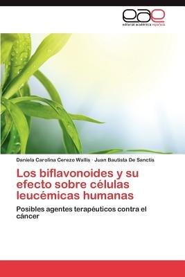 Los Biflavonoides y Su Efecto Sobre Celulas Leucemicas Humanas (Spanish, Paperback): Daniela Carolina Cerezo Wallis, Juan...