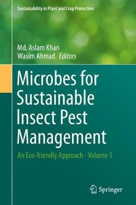 Microbes for Sustainable Insect Pest Management - An Eco-friendly Approach - Volume 1 (Hardcover, 1st ed. 2019): Md. Aslam...