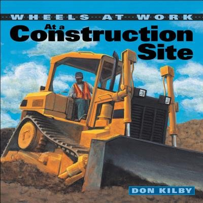 At a Construction Site (Hardcover): Don Kilby