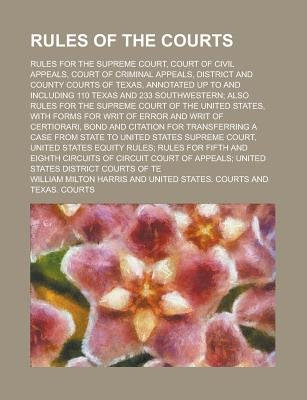 Rules of the Courts; Rules for the Supreme Court, Court of Civil Appeals, Court of Criminal Appeals, District and County Courts...
