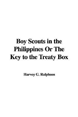 Boy Scouts in the Philippines or the Key to the Treaty Box (Paperback): Harvey G. Ralphson